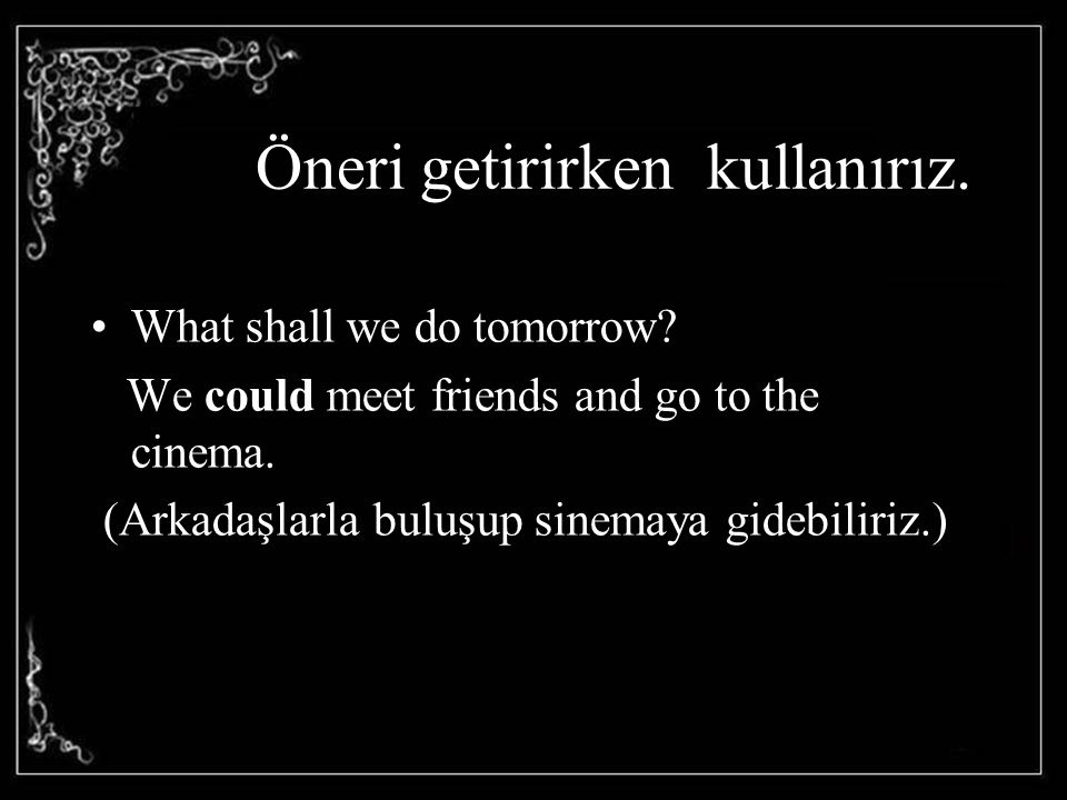 Öneri getirirken kullanırız.What shall we do tomorrow.