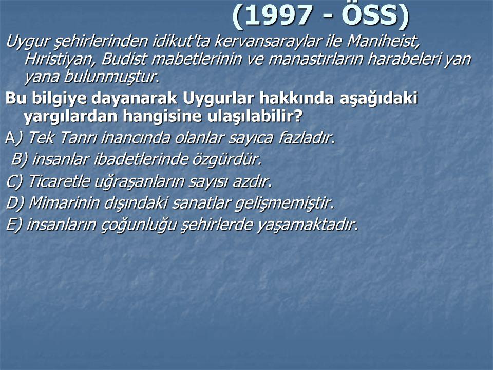 (1997 - ÖSS) Uygur şehirlerinden idikut'ta kervansaraylar ile Maniheist, Hıristiyan, Budist mabetlerinin ve manastırların harabeleri yan yana bulunmu