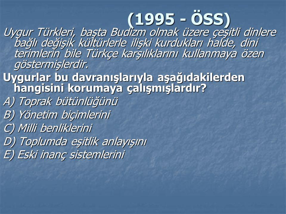 (1995 - ÖSS) (1995 - ÖSS) Uygur Türkleri, başta Budizm olmak üzere çeşitli dinlere bağlı değişik kültürlerle ilişki kurdukları halde, dini terimlerin