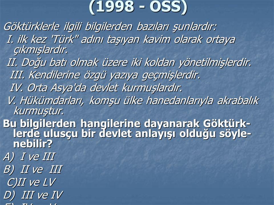 (1998 - ÖSS) Göktürklerle ilgili bilgilerden bazıları şunlardır:  I. ilk kez 'Türk