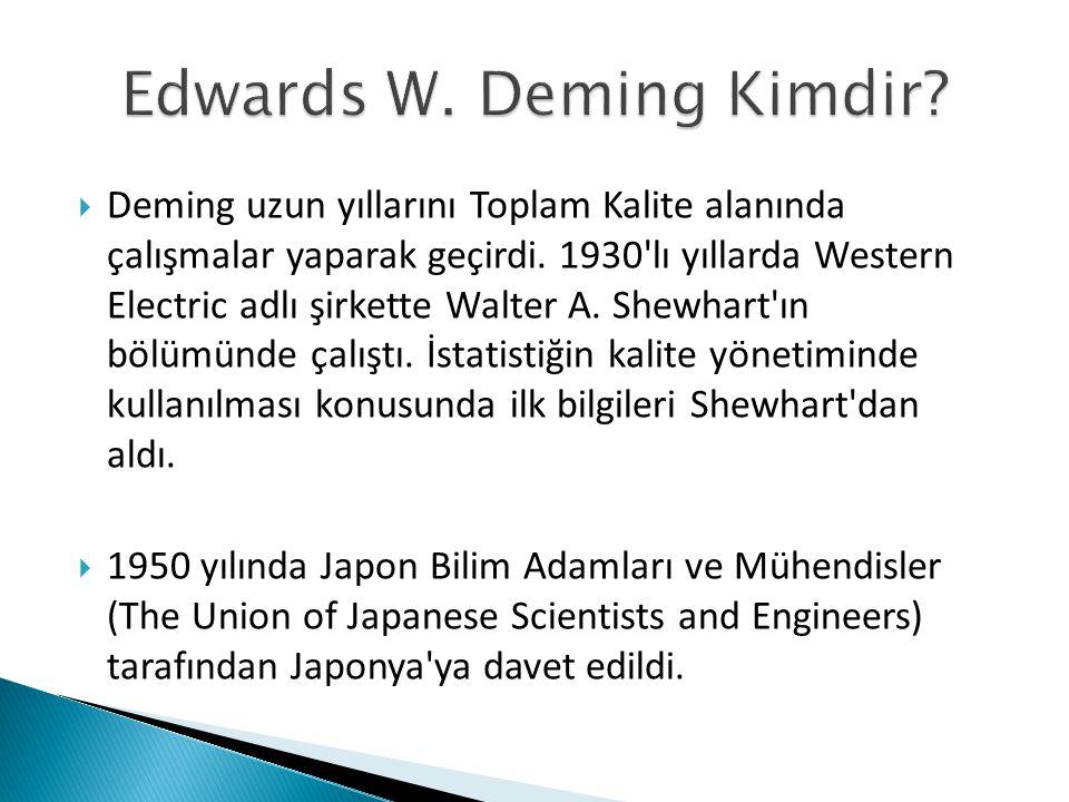  Deming, Japonlara toplam kalite yönetimini öğreten kişi olarak anılır.
