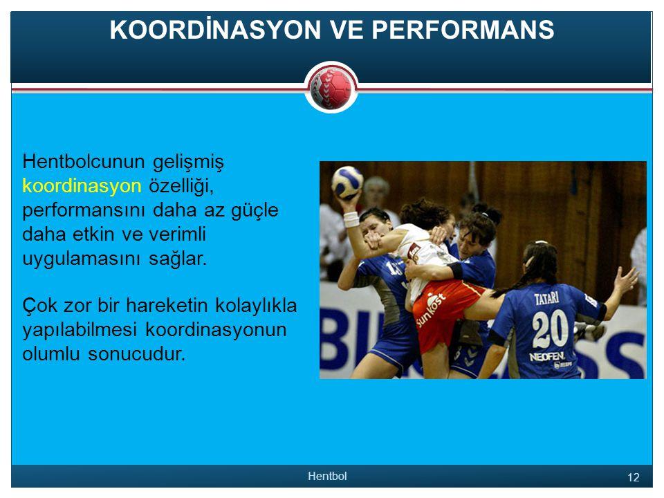 KOORDİNASYON VE PERFORMANS Hentbolcunun gelişmiş koordinasyon özelliği, performansını daha az güçle daha etkin ve verimli uygulamasını sağlar.