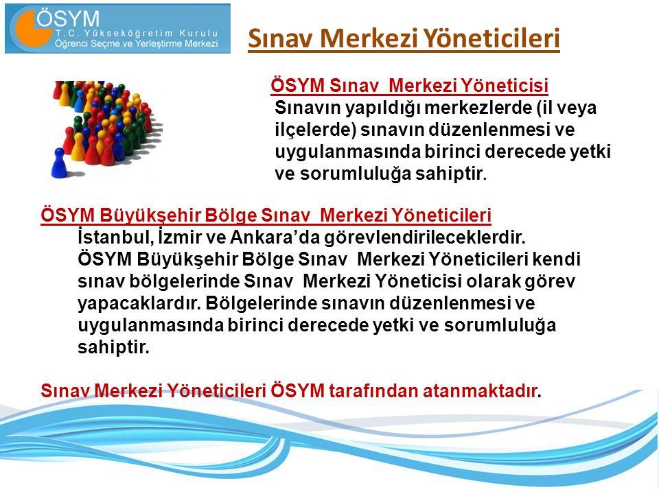 Sınav Merkezi Yöneticileri ÖSYM Büyükşehir Bölge Sınav Merkezi Yöneticileri İstanbul, İzmir ve Ankara'da görevlendirileceklerdir. ÖSYM Büyükşehir Bölg