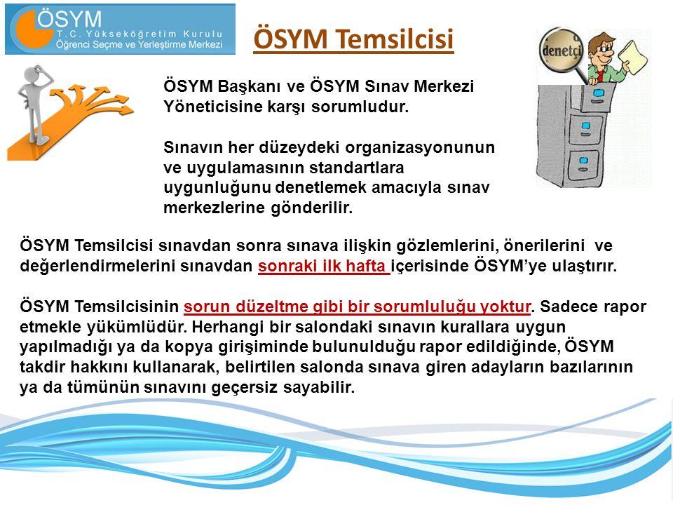 ÖSYM Temsilcisi ÖSYM Başkanı ve ÖSYM Sınav Merkezi Yöneticisine karşı sorumludur.