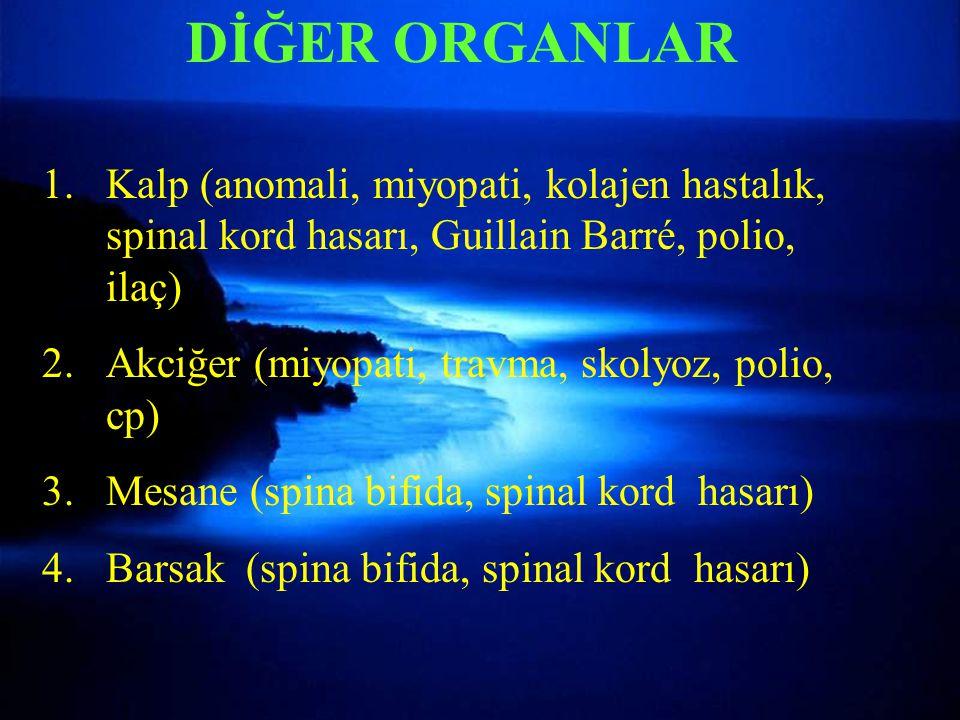 DİĞER ORGANLAR 1.Kalp (anomali, miyopati, kolajen hastalık, spinal kord hasarı, Guillain Barré, polio, ilaç) 2.Akciğer (miyopati, travma, skolyoz, pol