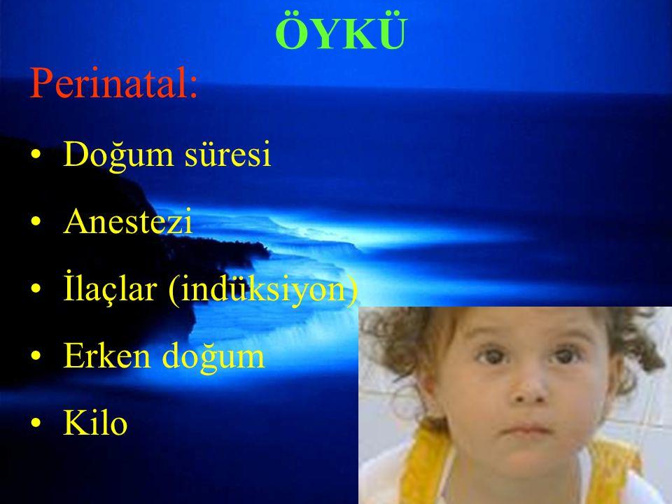 ÖYKÜ Perinatal: Doğum süresi Anestezi İlaçlar (indüksiyon) Erken doğum Kilo