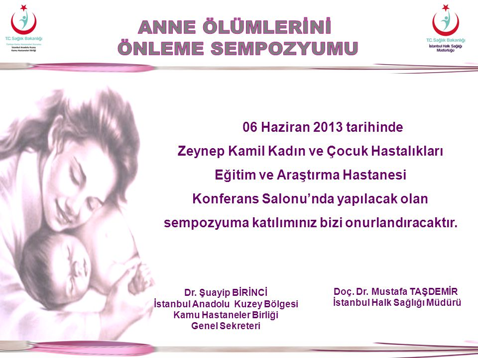 06 Haziran 2013 tarihinde Zeynep Kamil Kadın ve Çocuk Hastalıkları Eğitim ve Araştırma Hastanesi Konferans Salonu'nda yapılacak olan sempozyuma katılı