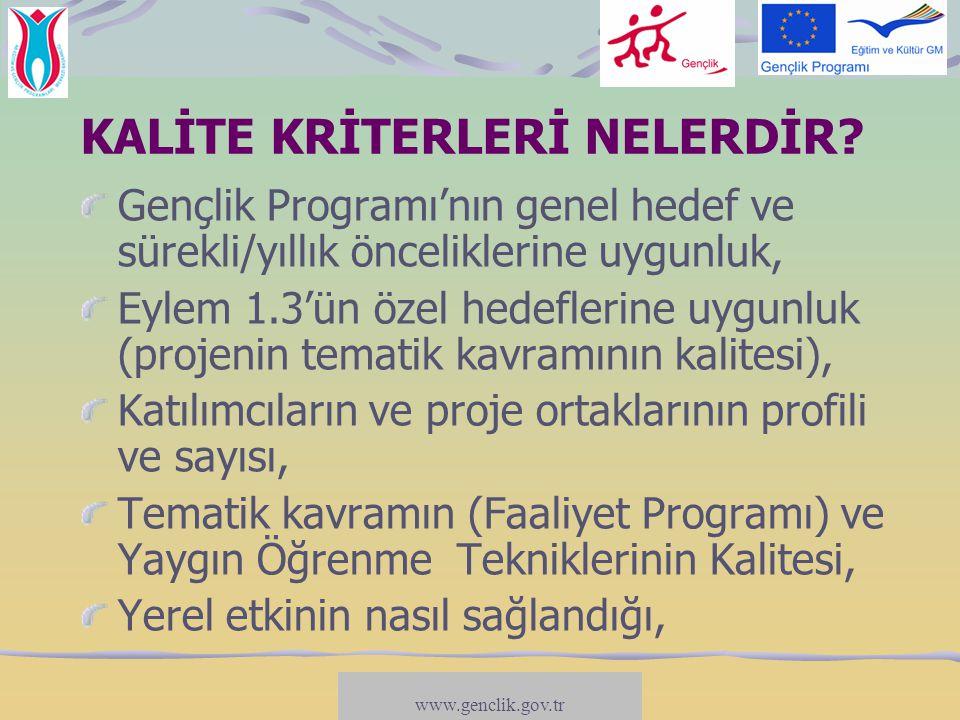 www.salto-youth.net/participation KALİTE KRİTERLERİ NELERDİR? Gençlik Programı'nın genel hedef ve sürekli/yıllık önceliklerine uygunluk, Eylem 1.3'ün