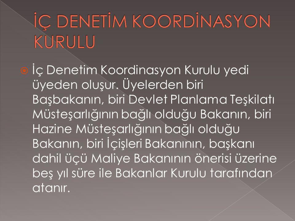  İç Denetim Koordinasyon Kurulu yedi üyeden oluşur. Üyelerden biri Başbakanın, biri Devlet Planlama Teşkilatı Müsteşarlığının bağlı olduğu Bakanın, b