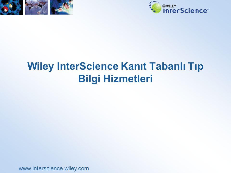 www.interscience.wiley.com Wiley InterScience EBM Kaynakları Wiley InterScience sağlık hizmetlerindeki başarımın yükseltilmesinde katkı sağlayan en önemli kanıt tabanlı bilgi kaynağını sunar.