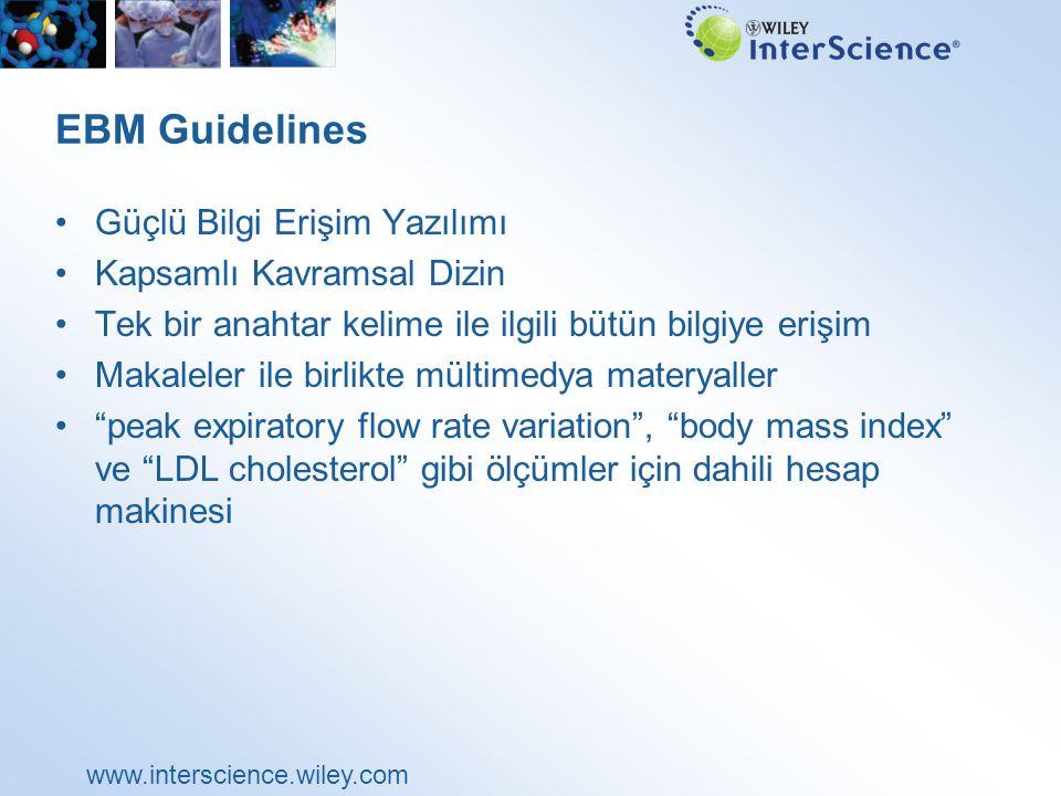 www.interscience.wiley.com EBM Guidelines Güçlü Bilgi Erişim Yazılımı Kapsamlı Kavramsal Dizin Tek bir anahtar kelime ile ilgili bütün bilgiye erişim Makaleler ile birlikte mültimedya materyaller peak expiratory flow rate variation , body mass index ve LDL cholesterol gibi ölçümler için dahili hesap makinesi