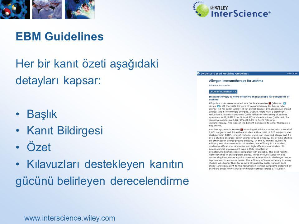 www.interscience.wiley.com EBM Guidelines Her bir kanıt özeti aşağıdaki detayları kapsar: Başlık Kanıt Bildirgesi Özet Kılavuzları destekleyen kanıtın gücünü belirleyen derecelendirme