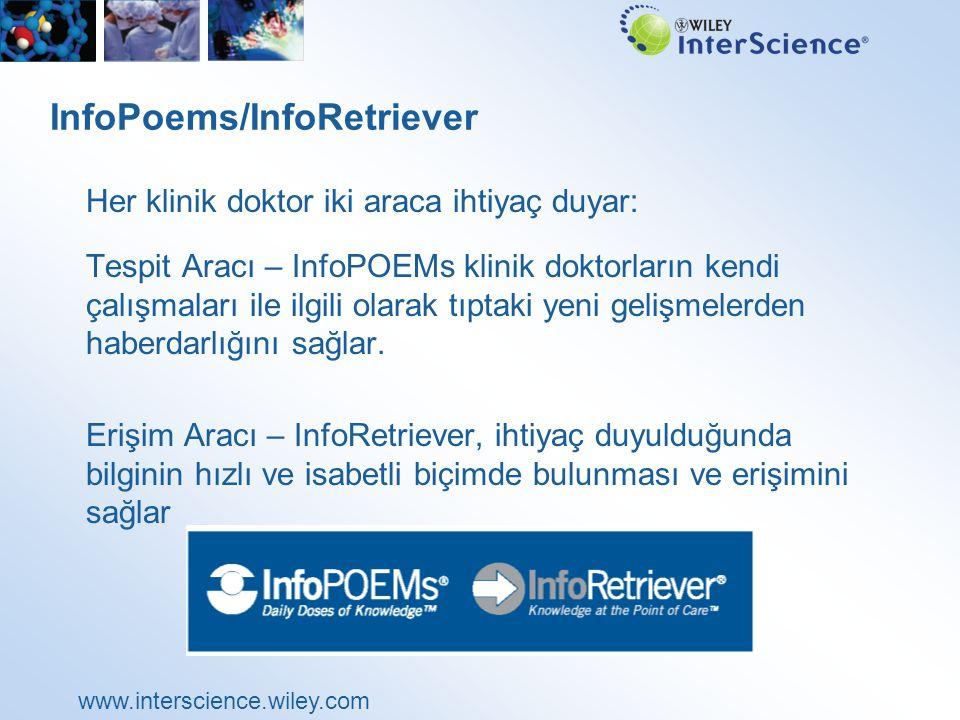 www.interscience.wiley.com InfoPoems/InfoRetriever Her klinik doktor iki araca ihtiyaç duyar: Tespit Aracı – InfoPOEMs klinik doktorların kendi çalışmaları ile ilgili olarak tıptaki yeni gelişmelerden haberdarlığını sağlar.