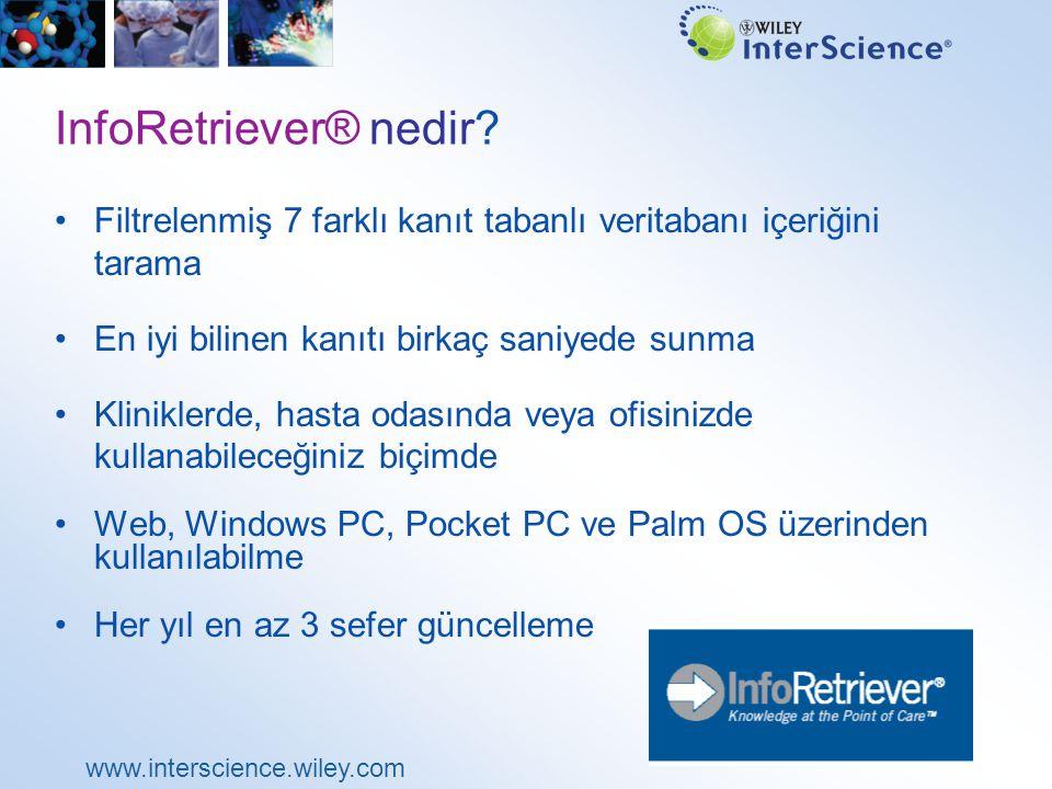 www.interscience.wiley.com InfoRetriever® nedir? Filtrelenmiş 7 farklı kanıt tabanlı veritabanı içeriğini tarama En iyi bilinen kanıtı birkaç saniyede