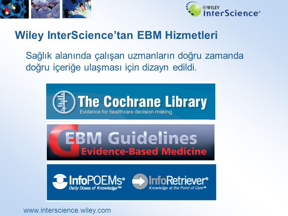 www.interscience.wiley.com Cochrane Library Kanıt tabanlı tıp için Altın Standart Üst kalitede kanıt tabanlı sağlık hizmeti veritabanı koleksiyonu 2,800'den fazla Cochrane Sistematik Review 3 ayda bir güncelleme