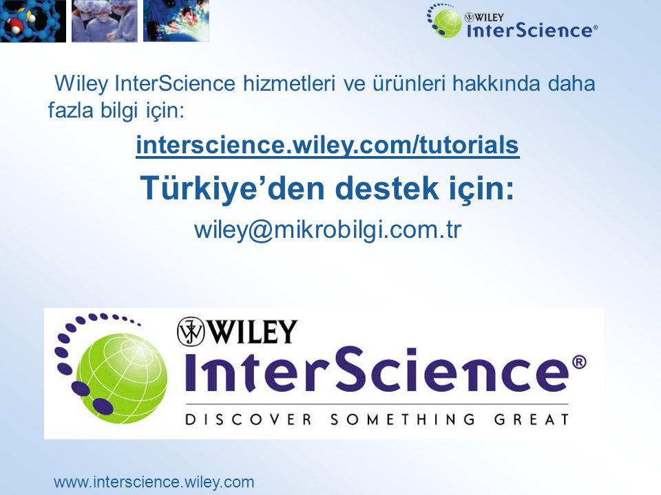 www.interscience.wiley.com Wiley InterScience hizmetleri ve ürünleri hakkında daha fazla bilgi için: interscience.wiley.com/tutorials Türkiye'den destek için: wiley@mikrobilgi.com.tr
