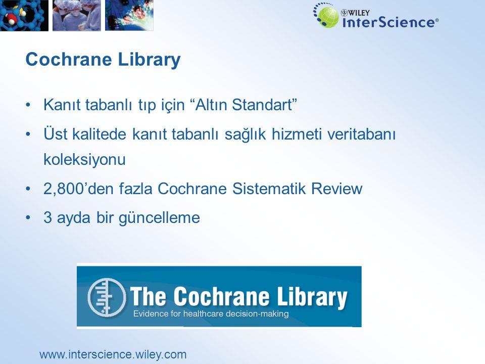 www.interscience.wiley.com Cochrane Library – Hedef Kitle Doktor, danışman, tıp çalışanları Sağlık hizmeti sağlayıcıları Politika yapıcılar Medya İlgili Bazı Kamu Otoriteleri