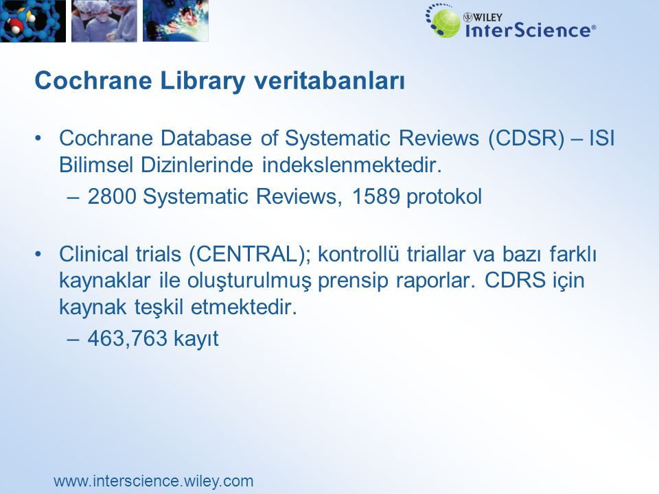 www.interscience.wiley.com Cochrane Library veritabanları Cochrane Database of Systematic Reviews (CDSR) – ISI Bilimsel Dizinlerinde indekslenmektedir