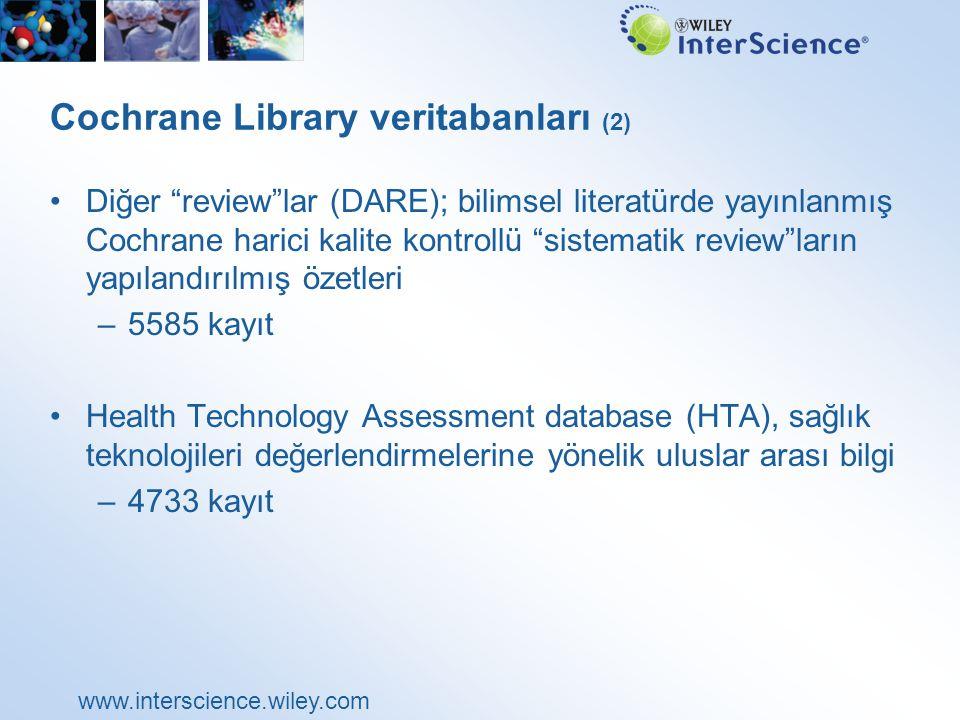 www.interscience.wiley.com Cochrane Library veritabanları (2) Diğer review lar (DARE); bilimsel literatürde yayınlanmış Cochrane harici kalite kontrollü sistematik review ların yapılandırılmış özetleri –5585 kayıt Health Technology Assessment database (HTA), sağlık teknolojileri değerlendirmelerine yönelik uluslar arası bilgi –4733 kayıt