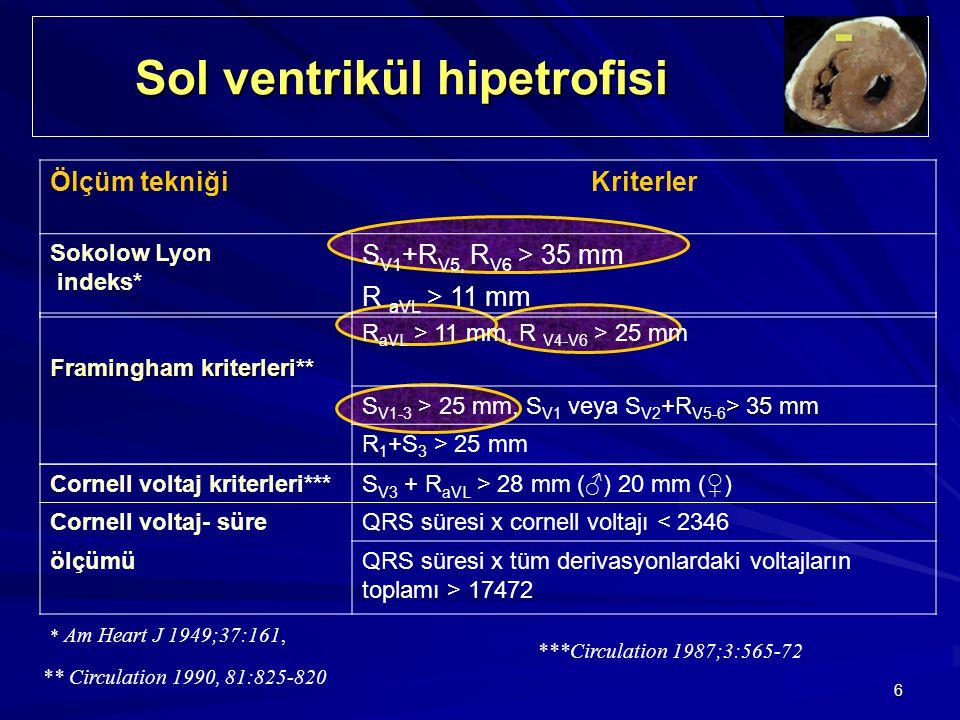 6 Sol ventrikül hipetrofisi Sol ventrikül hipetrofisi Ölçüm tekniğiKriterler Sokolow Lyon indeks* S V1 +R V5, R V6 > 35 mm R aVL > 11 mm * Am Heart J