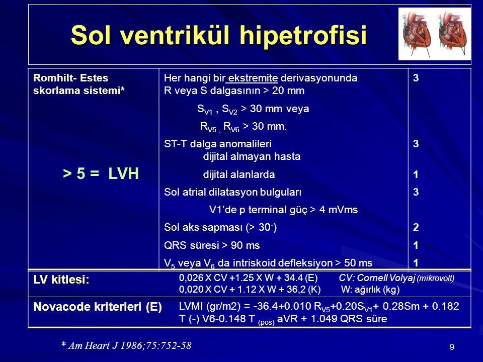 9 Sol ventrikül hipetrofisi Sol ventrikül hipetrofisi Romhilt- Estes skorlama sistemi* Her hangi bir ekstremite derivasyonunda R veya S dalgasının > 2