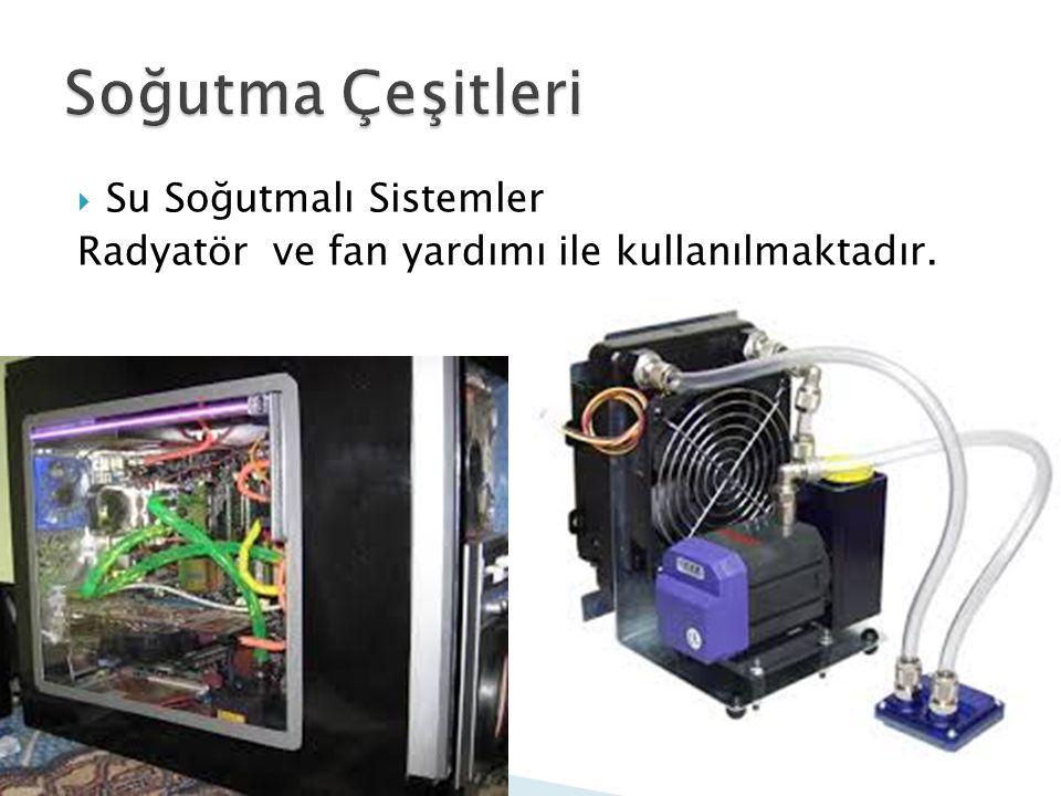  Su Soğutmalı Sistemler Radyatör ve fan yardımı ile kullanılmaktadır.