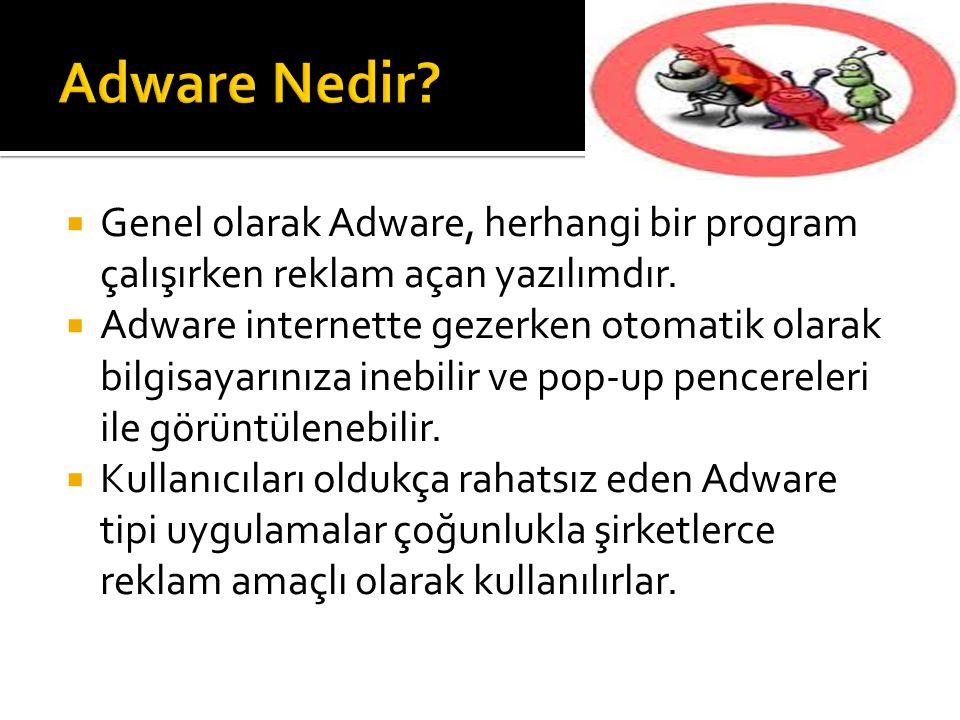  Genel olarak Adware, herhangi bir program çalışırken reklam açan yazılımdır.  Adware internette gezerken otomatik olarak bilgisayarınıza inebilir v