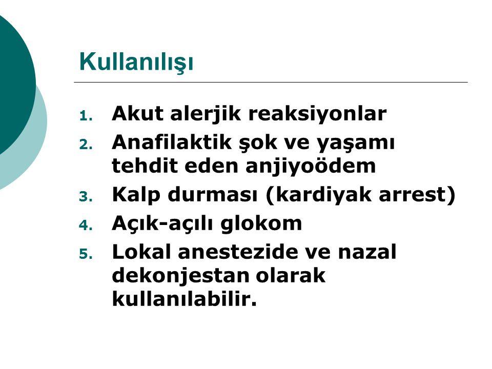 Kullanılışı 1. Akut alerjik reaksiyonlar 2. Anafilaktik şok ve yaşamı tehdit eden anjiyoödem 3. Kalp durması (kardiyak arrest) 4. Açık-açılı glokom 5.