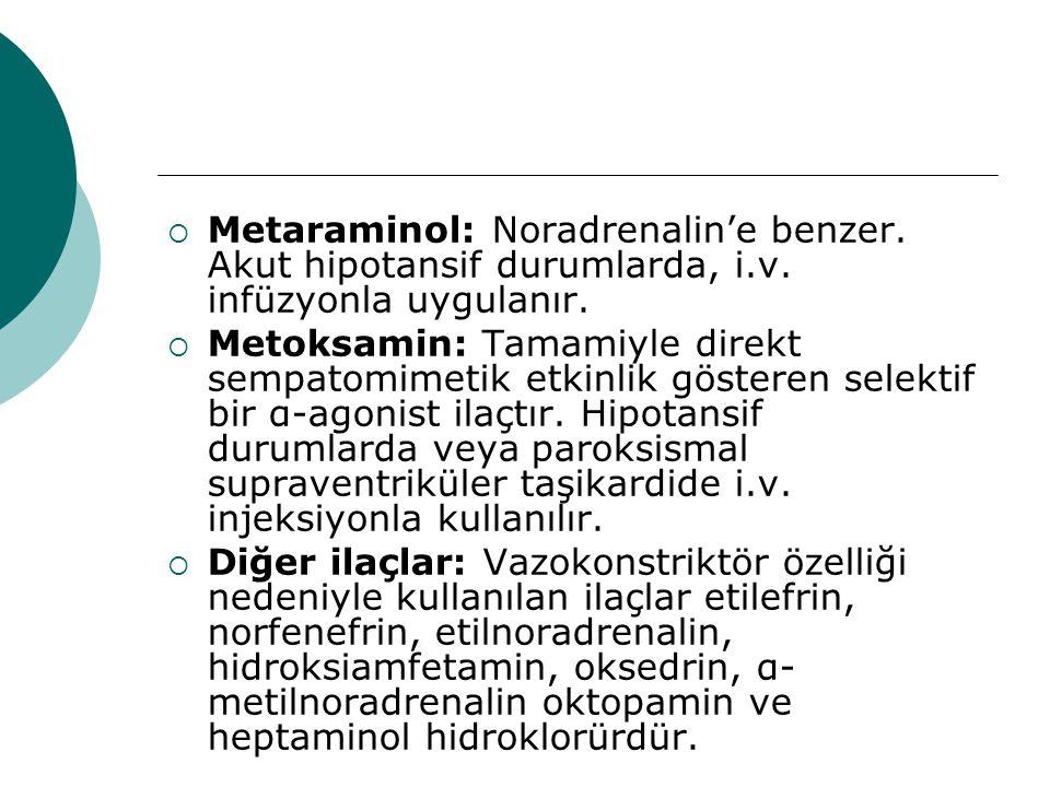  Metaraminol: Noradrenalin'e benzer. Akut hipotansif durumlarda, i.v. infüzyonla uygulanır.  Metoksamin: Tamamiyle direkt sempatomimetik etkinlik gö