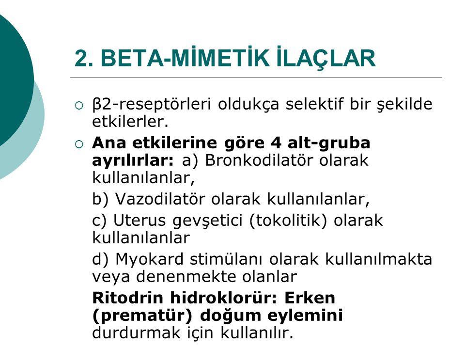 2. BETA-MİMETİK İLAÇLAR  β2-reseptörleri oldukça selektif bir şekilde etkilerler.  Ana etkilerine göre 4 alt-gruba ayrılırlar: a) Bronkodilatör olar