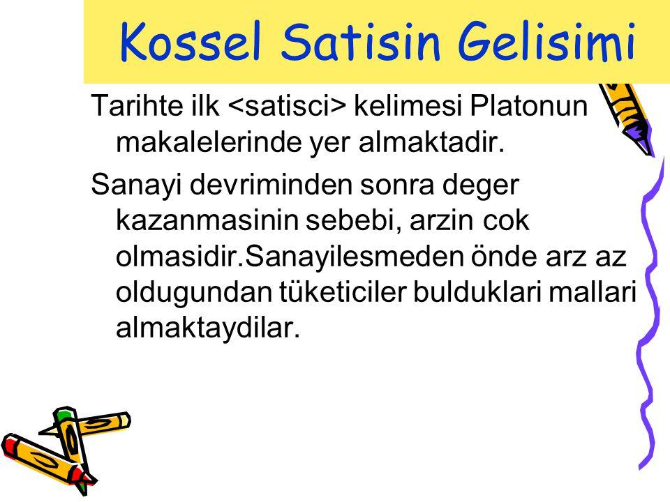Kossel Satisin Gelisimi Tarihte ilk kelimesi Platonun makalelerinde yer almaktadir. Sanayi devriminden sonra deger kazanmasinin sebebi, arzin cok olma