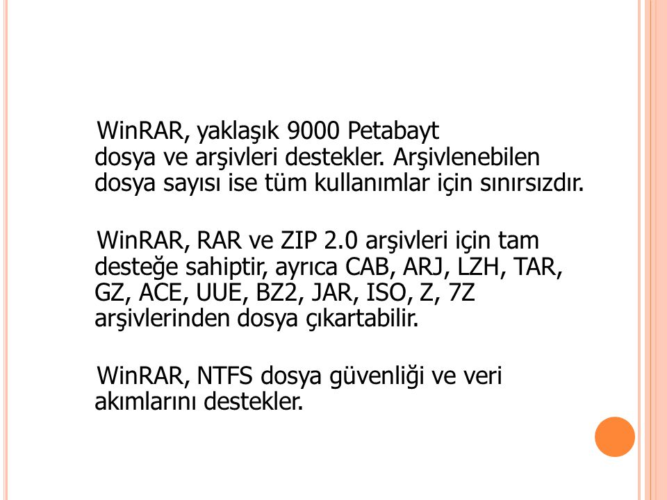 WinRAR, yaklaşık 9000 Petabayt dosya ve arşivleri destekler. Arşivlenebilen dosya sayısı ise tüm kullanımlar için sınırsızdır. WinRAR, RAR ve ZIP 2.0