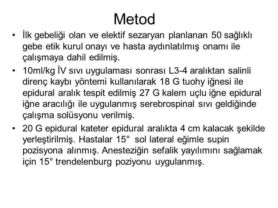 Hastalar randomize olarak iki gruba ayrılmış ve 25 hastaya 9.5 mg hiperbarik bupivakain (HIGH-grup) ve 25 hastaya 6.5 mg hiperbarik bupivakain (LOW-grup) uygulanmış.