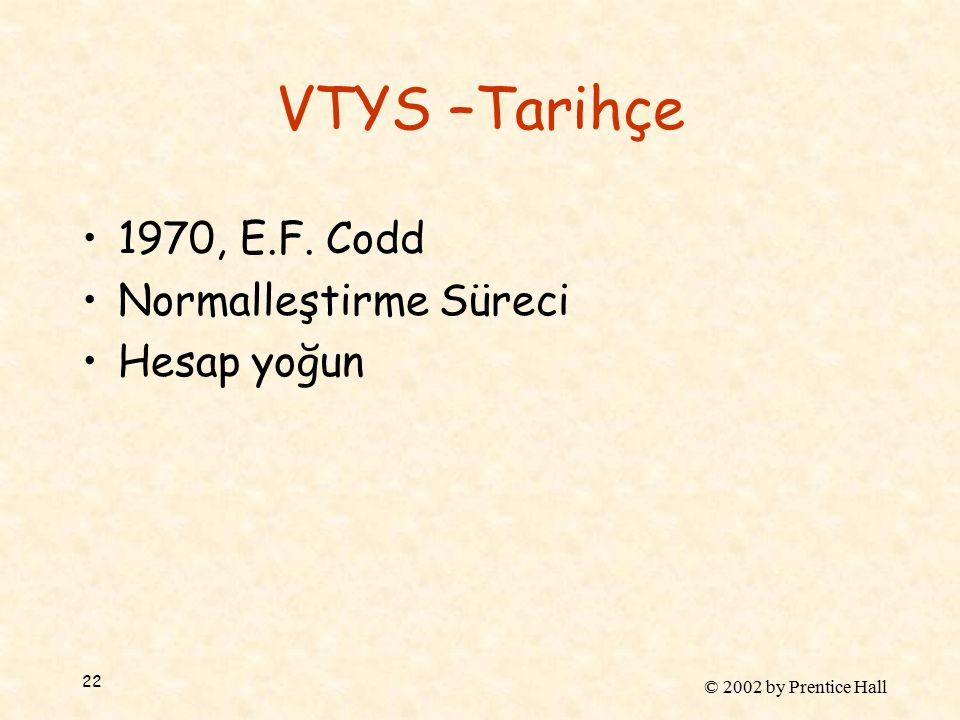 © 2002 by Prentice Hall 22 VTYS –Tarihçe 1970, E.F. Codd Normalleştirme Süreci Hesap yoğun