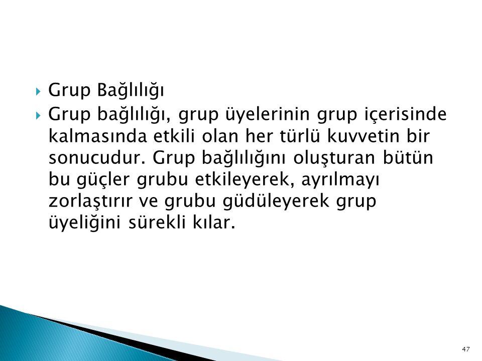 Grup Bağlılığı  Grup bağlılığı, grup üyelerinin grup içerisinde kalmasında etkili olan her türlü kuvvetin bir sonucudur.