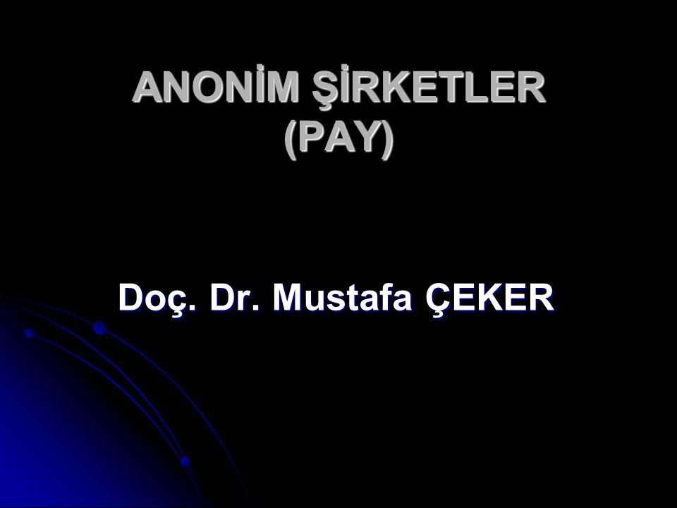 ANONİM ŞİRKETLER (PAY) Doç. Dr. Mustafa ÇEKER