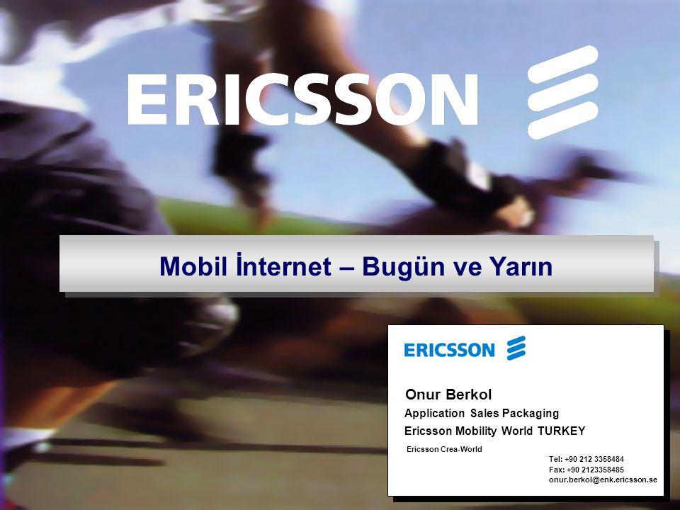 Ericsson Mobility World -Türkiye Dünyadan örnekler Türkiye Öngörülen Mobil Internet pazar hacmi 2002 $ 500,000 2003 $ 1,000,000 2004 $ 25,000,000 2005 $ 174,000,000 2006 $ 377,000,000 Kaynak:Ovum