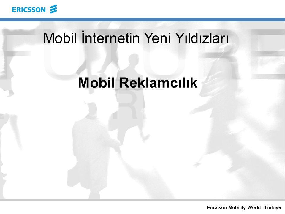 Ericsson Mobility World -Türkiye Mobil Reklamcılık Mobil İnternetin Yeni Yıldızları