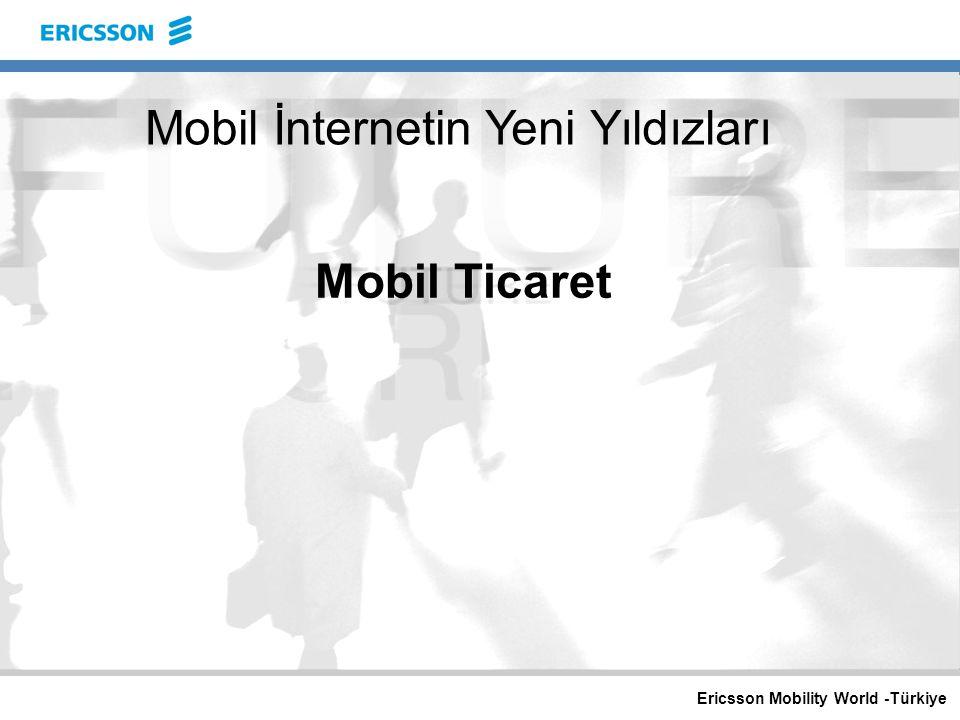 Ericsson Mobility World -Türkiye Mobil Ticaret Mobil İnternetin Yeni Yıldızları