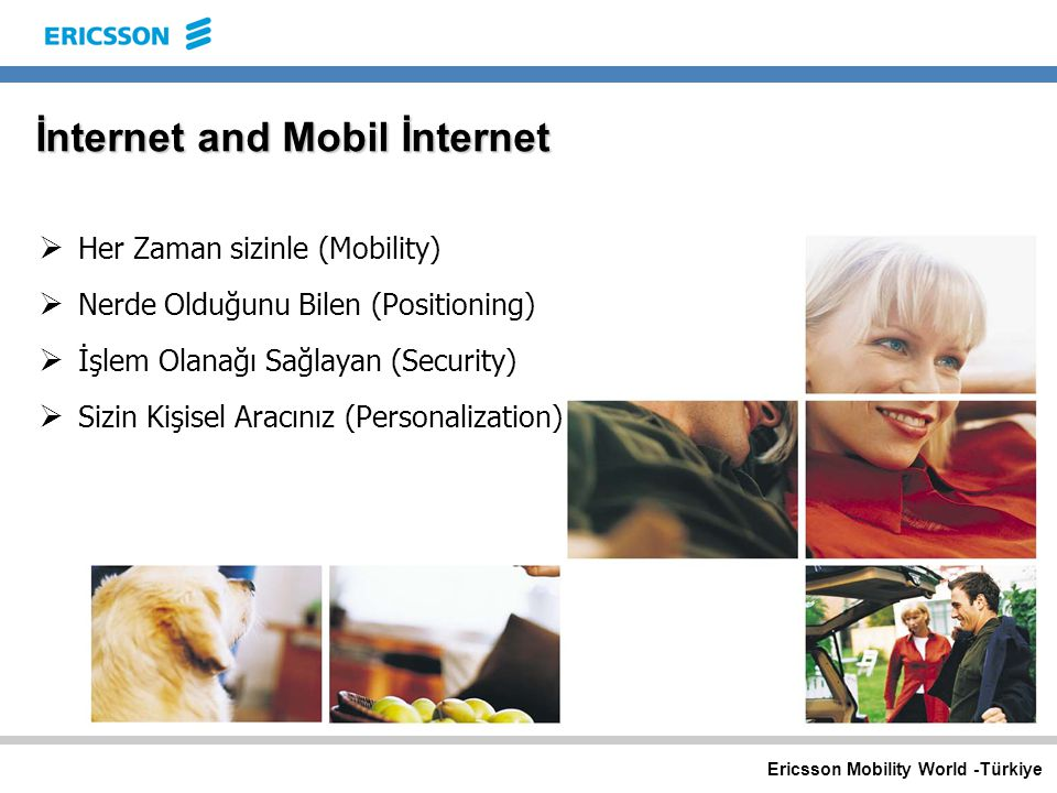 Ericsson Mobility World -Türkiye Mobil ve İnternet aboneleri 2003 – 500 Milyondan fazla Data uyumlu cep telefonu 19951997199920012003 0 200 400 600 800 1,000 Millions Mobil İnternet Mobility – Internet'ten Hızlı Büyüyen tek şey....
