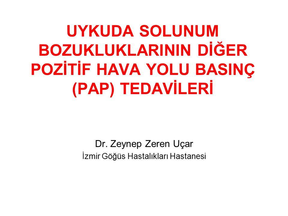 UYKUDA SOLUNUM BOZUKLUKLARININ DİĞER POZİTİF HAVA YOLU BASINÇ (PAP) TEDAVİLERİ Dr.