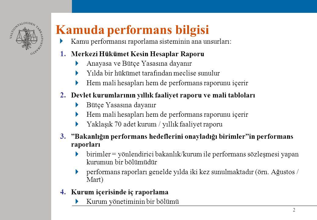 2 Kamu performansı raporlama sisteminin ana unsurları: 1. Merkezi Hükümet Kesin Hesaplar Raporu Anayasa ve Bütçe Yasasına dayanır Yılda bir hükümet ta