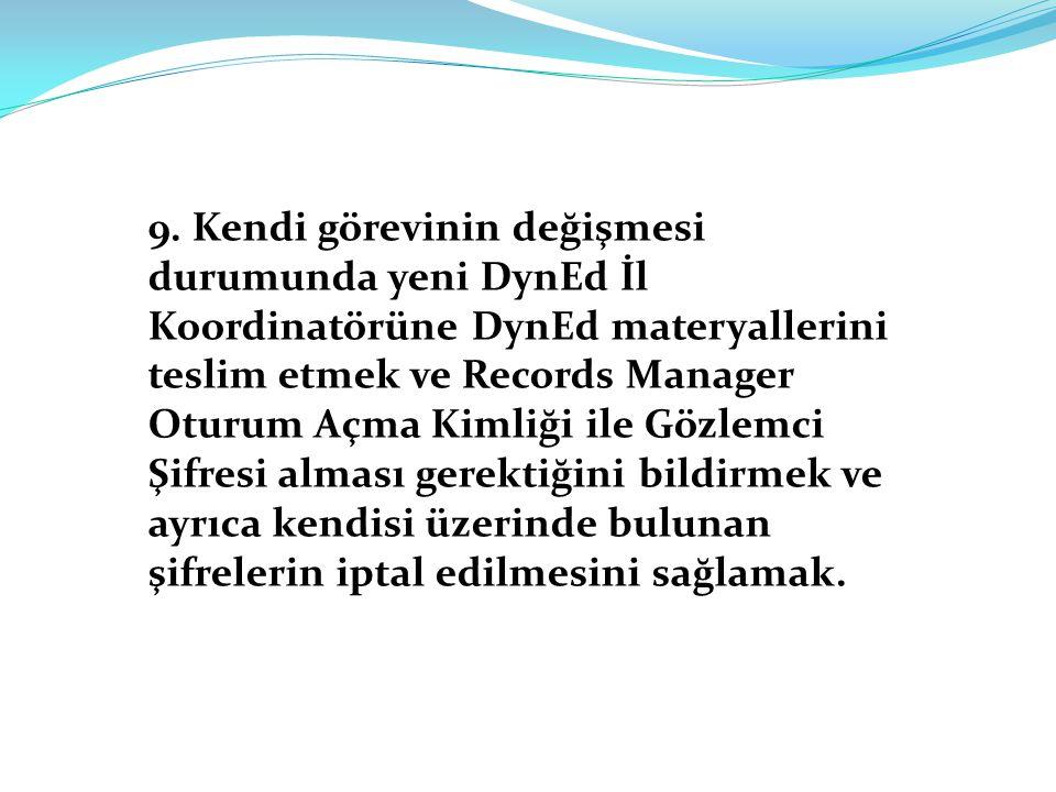 9. Kendi görevinin değişmesi durumunda yeni DynEd İl Koordinatörüne DynEd materyallerini teslim etmek ve Records Manager Oturum Açma Kimliği ile Gözle
