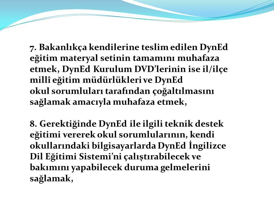 7. Bakanlıkça kendilerine teslim edilen DynEd eğitim materyal setinin tamamını muhafaza etmek, DynEd Kurulum DVD'lerinin ise il/ilçe millî eğitim müdü