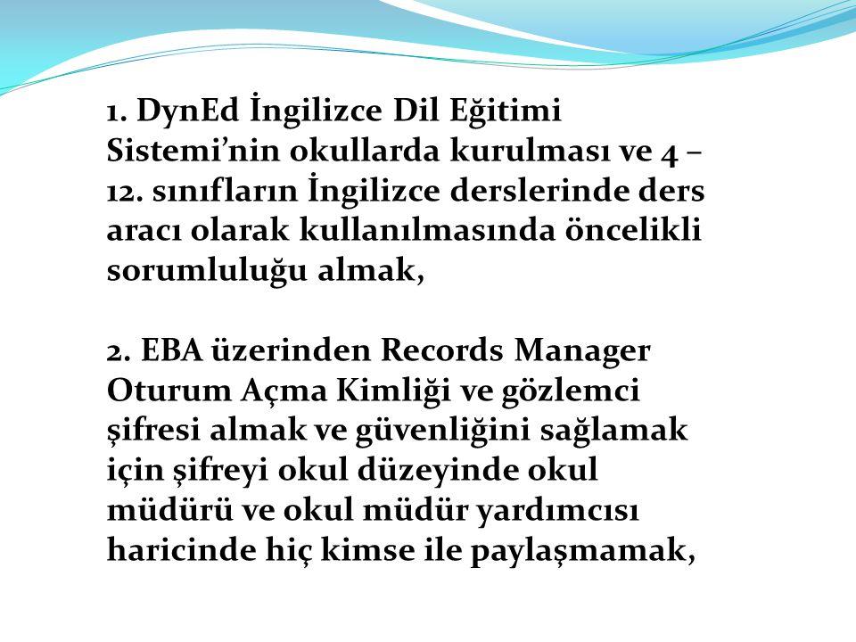 1. DynEd İngilizce Dil Eğitimi Sistemi'nin okullarda kurulması ve 4 – 12. sınıfların İngilizce derslerinde ders aracı olarak kullanılmasında öncelikli