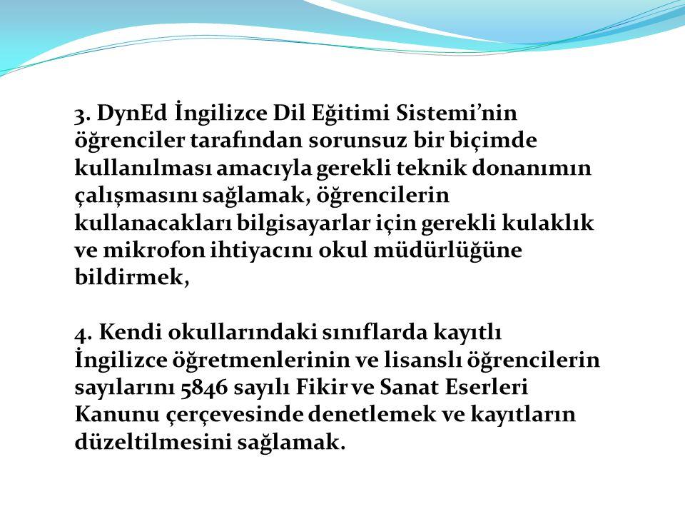 3. DynEd İngilizce Dil Eğitimi Sistemi'nin öğrenciler tarafından sorunsuz bir biçimde kullanılması amacıyla gerekli teknik donanımın çalışmasını sağla