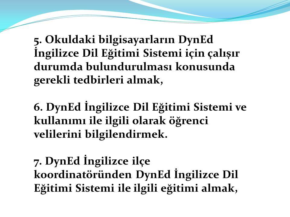 5. Okuldaki bilgisayarların DynEd İngilizce Dil Eğitimi Sistemi için çalışır durumda bulundurulması konusunda gerekli tedbirleri almak, 6. DynEd İngil