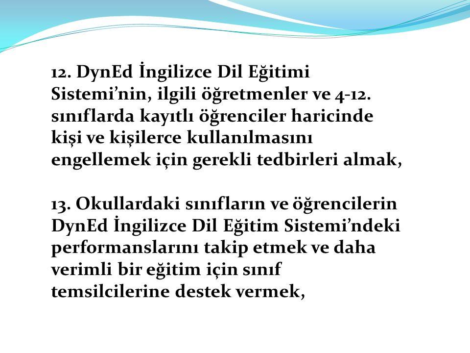 12. DynEd İngilizce Dil Eğitimi Sistemi'nin, ilgili öğretmenler ve 4-12. sınıflarda kayıtlı öğrenciler haricinde kişi ve kişilerce kullanılmasını enge