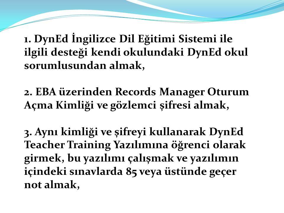 1. DynEd İngilizce Dil Eğitimi Sistemi ile ilgili desteği kendi okulundaki DynEd okul sorumlusundan almak, 2. EBA üzerinden Records Manager Oturum Açm