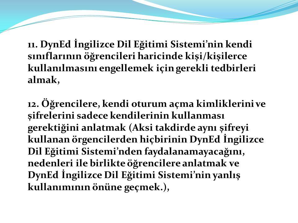 11. DynEd İngilizce Dil Eğitimi Sistemi'nin kendi sınıflarının öğrencileri haricinde kişi/kişilerce kullanılmasını engellemek için gerekli tedbirleri